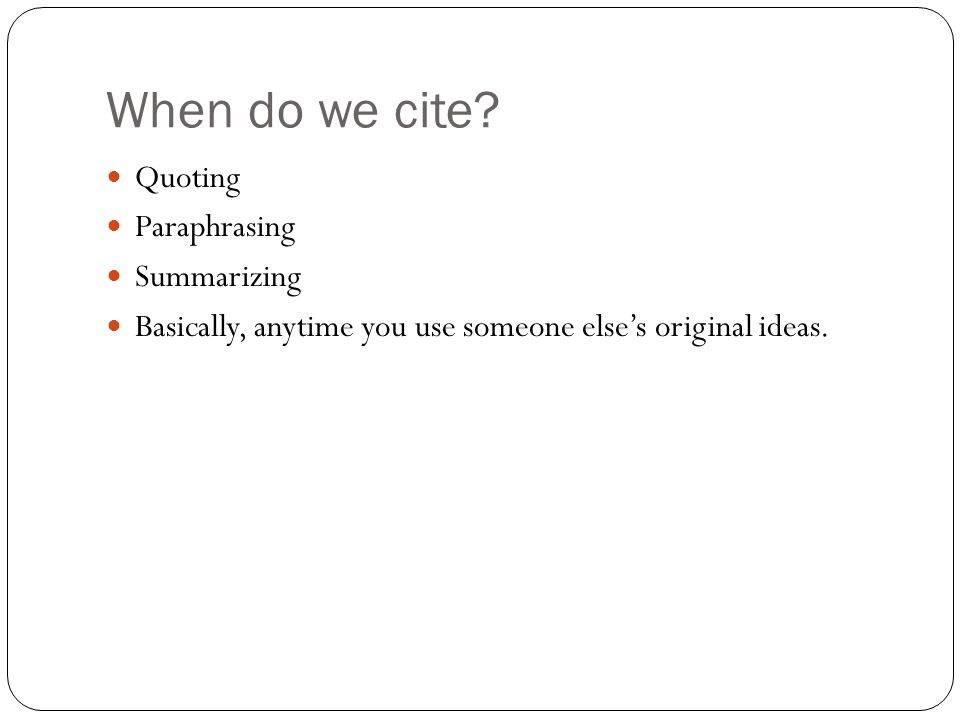 When do we cite Quoting Paraphrasing Summarizing