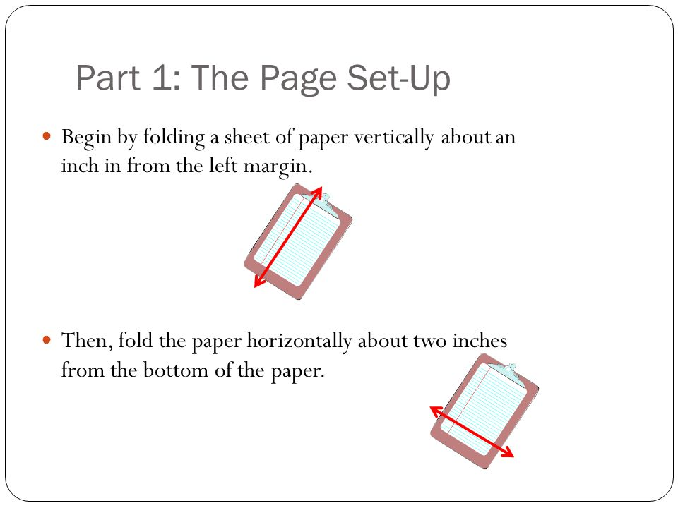Part 1: The Page Set-Up Begin by folding a sheet of paper vertically about an inch in from the left margin.