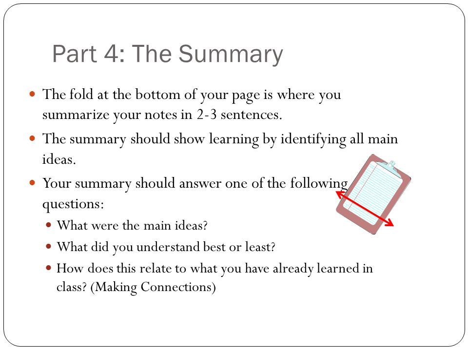Part 4: The Summary The fold at the bottom of your page is where you summarize your notes in 2-3 sentences.