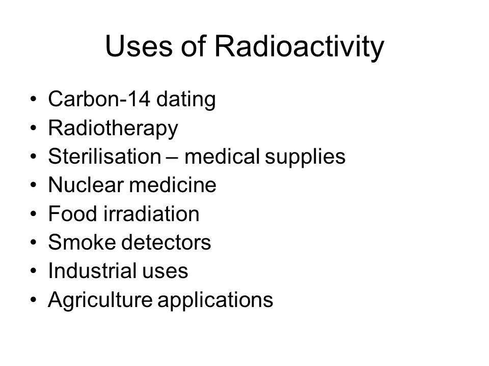 Uses of Radioactivity Carbon-14 dating Radiotherapy