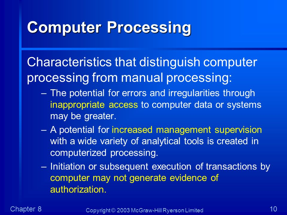 Computer Processing Characteristics that distinguish computer processing from manual processing: