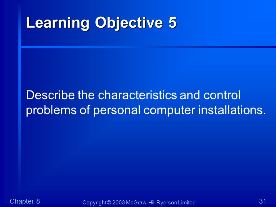 Learning Objective 5 Describe the characteristics and control problems of personal computer installations.