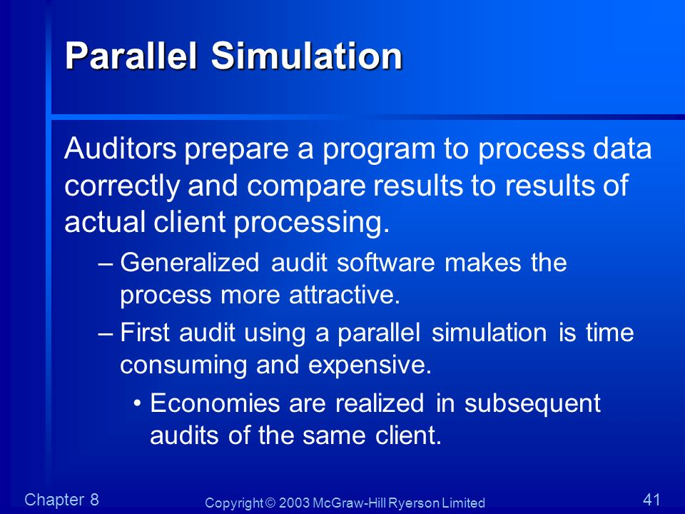 Parallel Simulation Auditors prepare a program to process data correctly and compare results to results of actual client processing.
