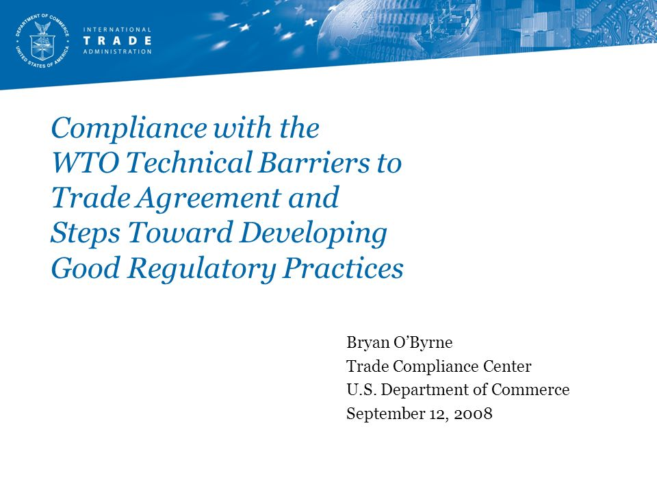 Compliance with the WTO Technical Barriers to Trade Agreement and Steps Toward Developing Good Regulatory Practices