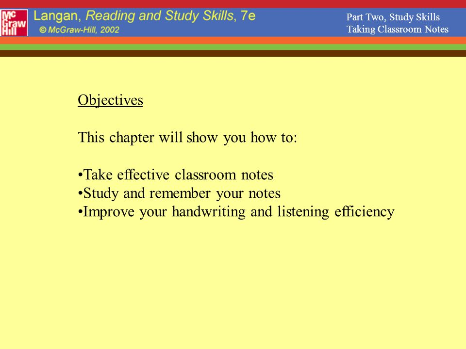This chapter will show you how to: Take effective classroom notes