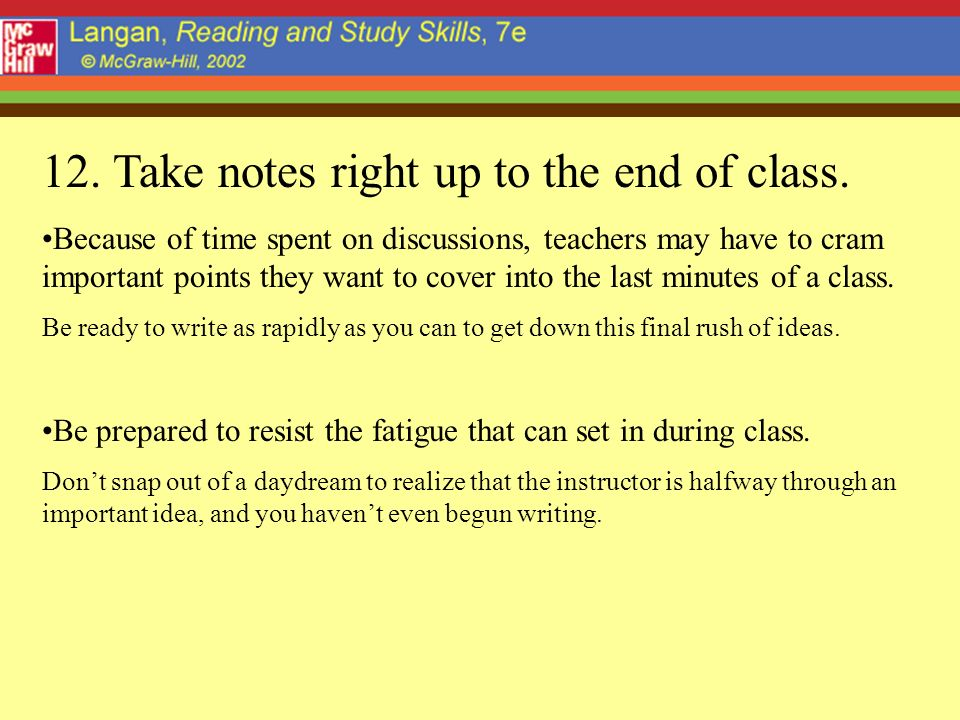 12. Take notes right up to the end of class.