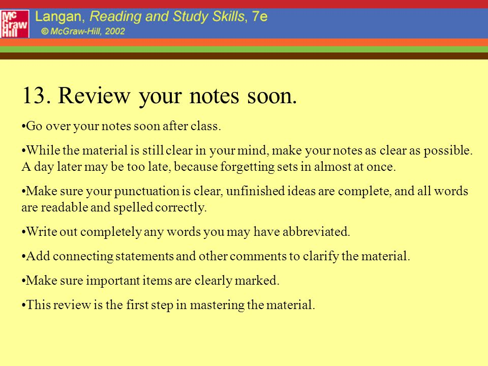 13. Review your notes soon. Go over your notes soon after class.