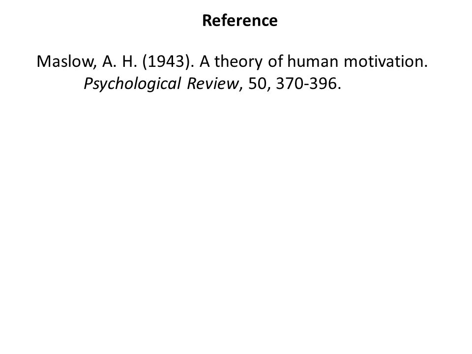 Reference Maslow, A. H. (1943). A theory of human motivation. Psychological Review, 50,