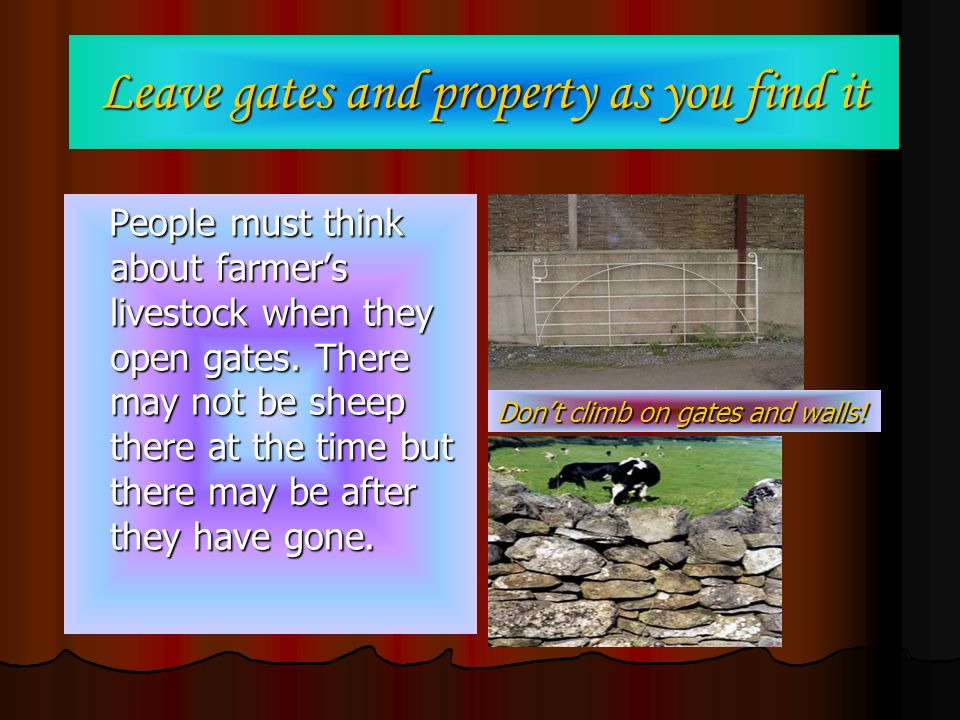 Leave gates and property as you find it