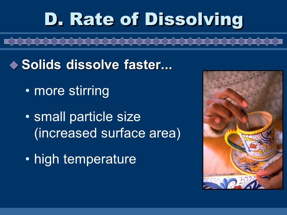 D. Rate of Dissolving Solids dissolve faster... more stirring