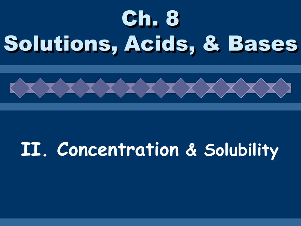 Ch. 8 Solutions, Acids, & Bases