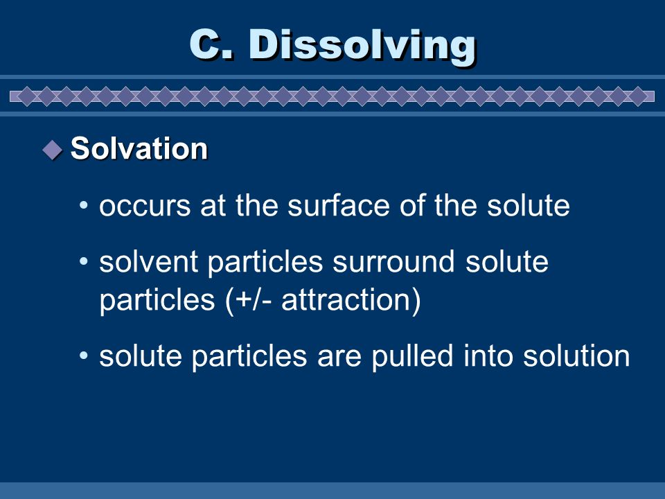 C. Dissolving Solvation occurs at the surface of the solute