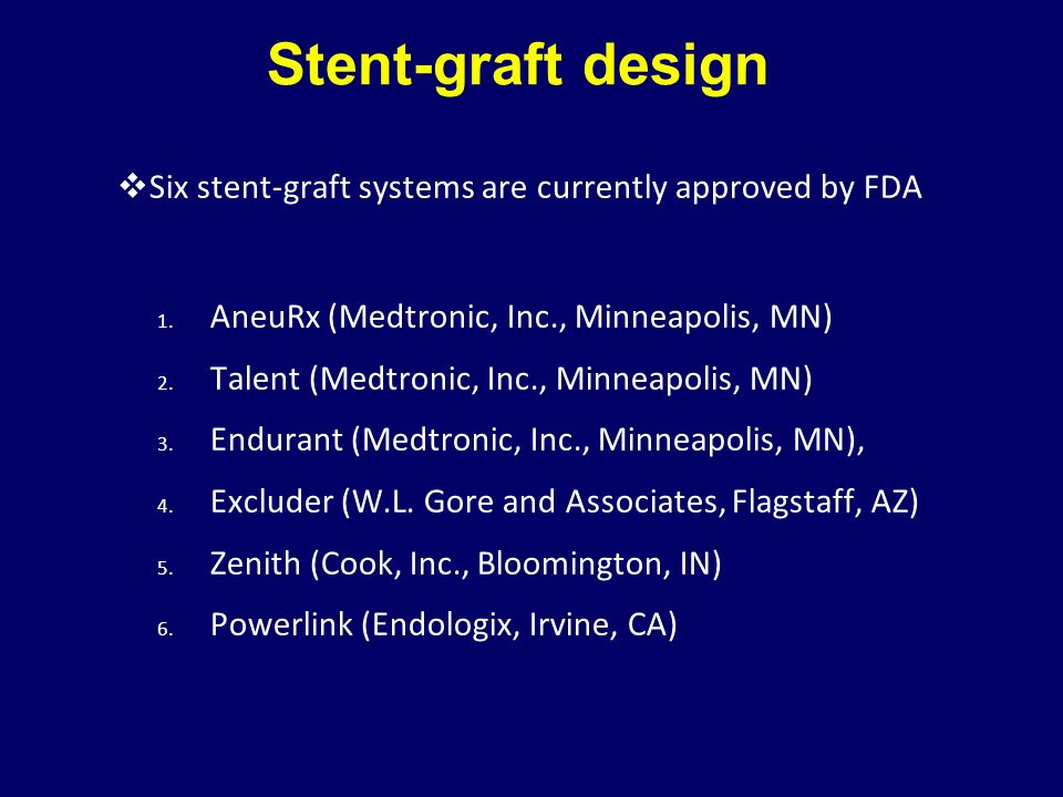 Stent-graft design Six stent-graft systems are currently approved by FDA. AneuRx (Medtronic, Inc., Minneapolis, MN)