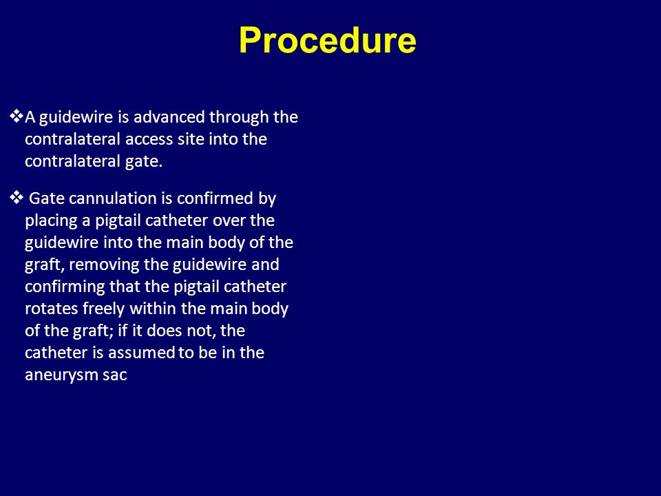 Procedure A guidewire is advanced through the contralateral access site into the contralateral gate.