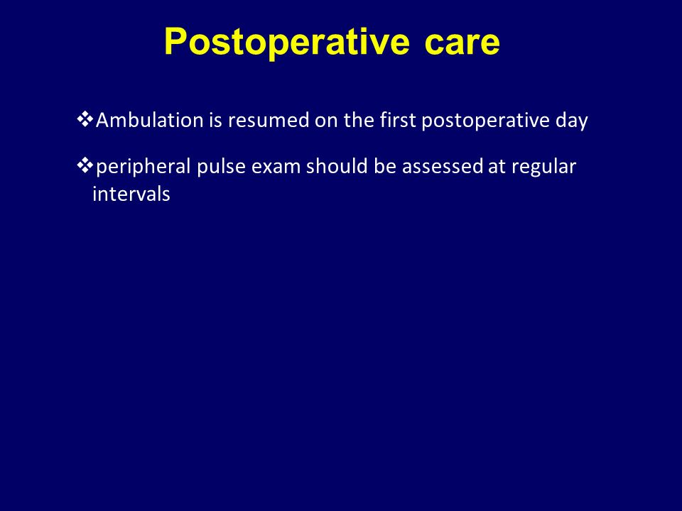 Postoperative care Ambulation is resumed on the first postoperative day.