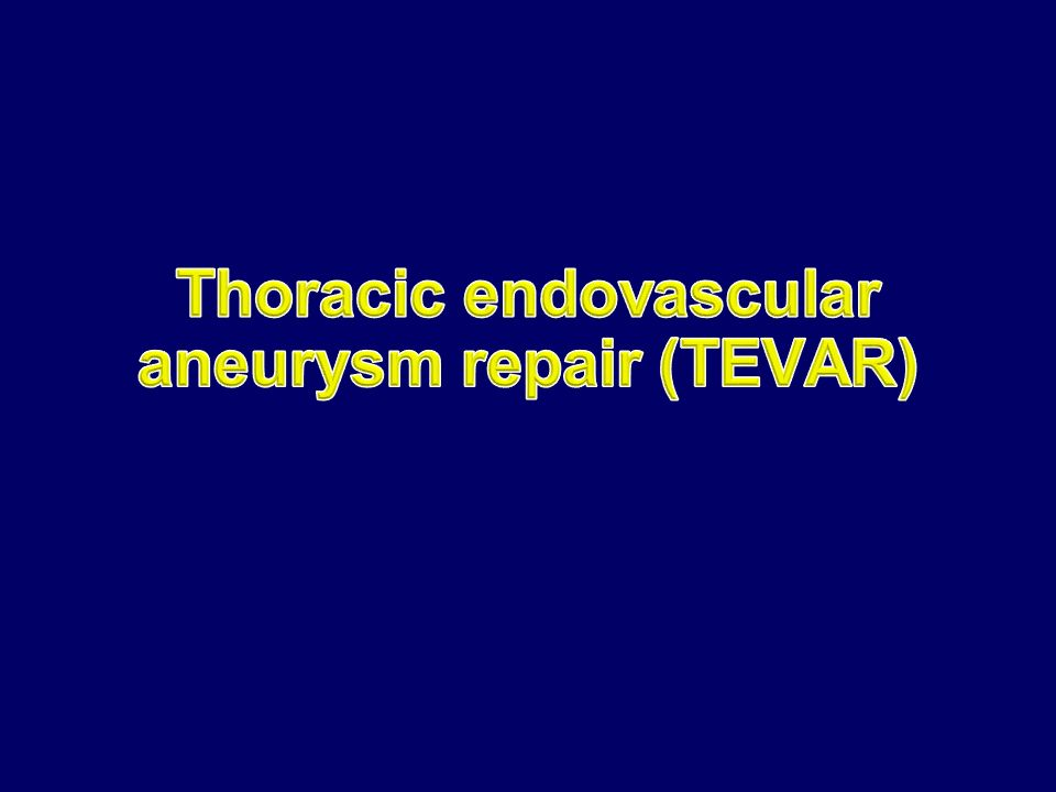 Thoracic endovascular aneurysm repair (TEVAR)