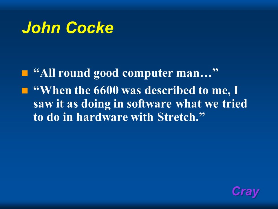 John Cocke All round good computer man…