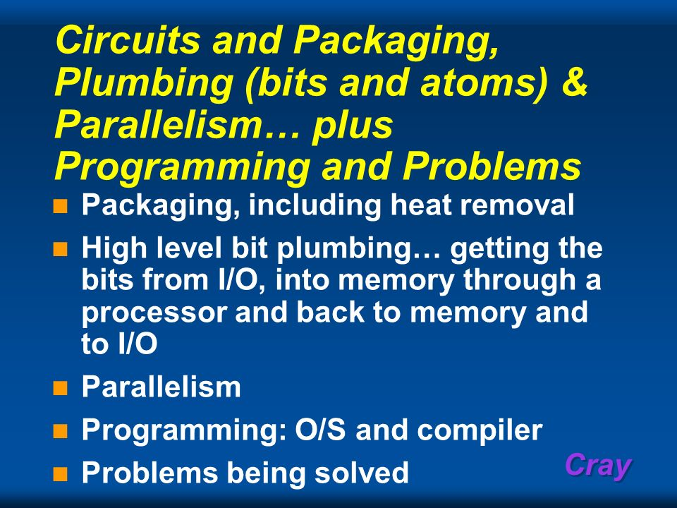 Circuits and Packaging, Plumbing (bits and atoms) & Parallelism… plus Programming and Problems