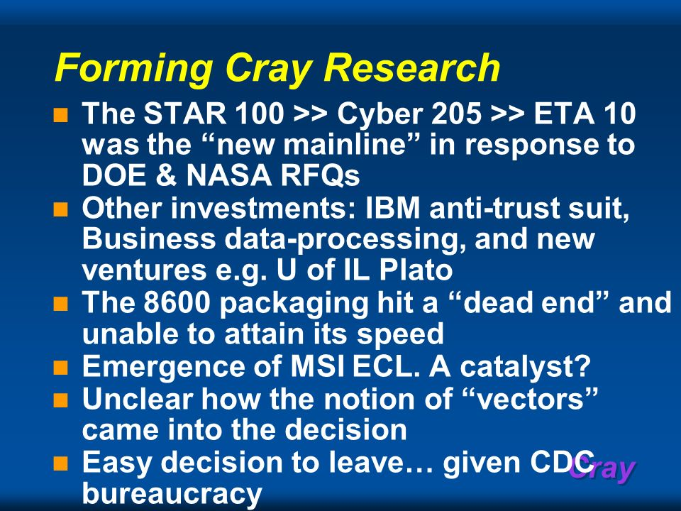 Forming Cray Research The STAR 100 >> Cyber 205 >> ETA 10 was the new mainline in response to DOE & NASA RFQs.