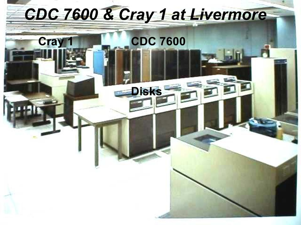 CDC 7600 & Cray 1 at Livermore Cray 1 CDC 7600 Disks