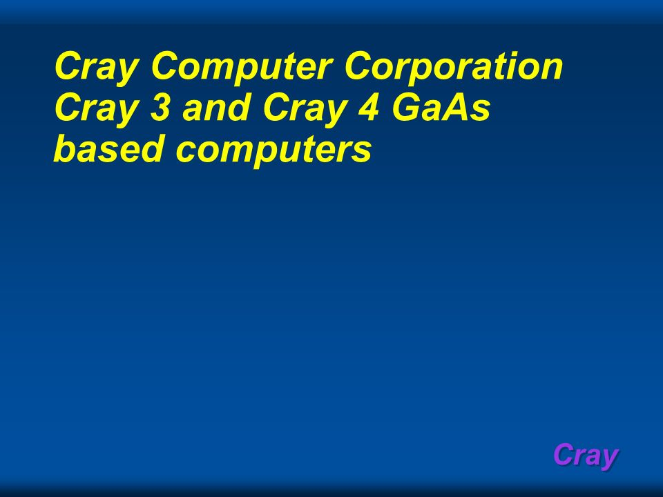 Cray Computer Corporation Cray 3 and Cray 4 GaAs based computers