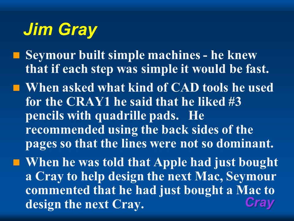 Jim Gray Seymour built simple machines - he knew that if each step was simple it would be fast.
