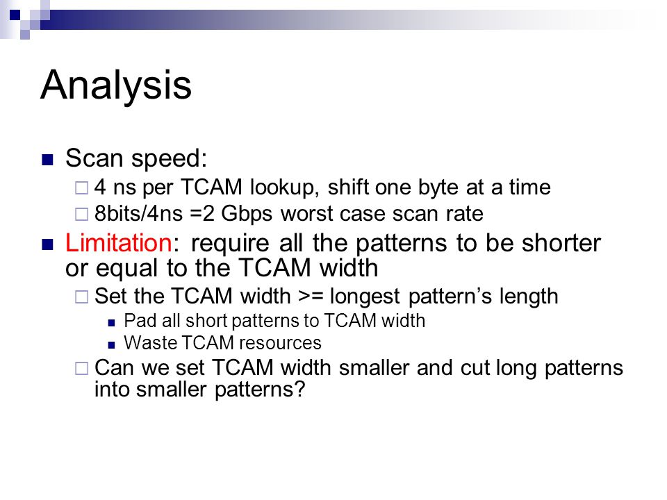 Analysis Scan speed: 4 ns per TCAM lookup, shift one byte at a time. 8bits/4ns =2 Gbps worst case scan rate.