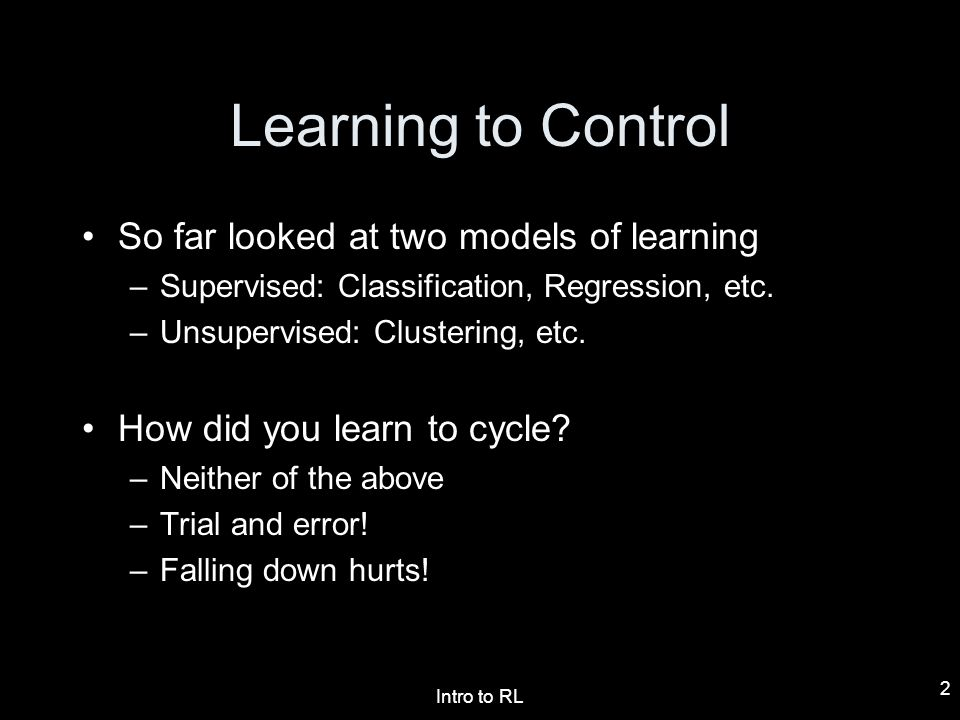 Learning to Control So far looked at two models of learning
