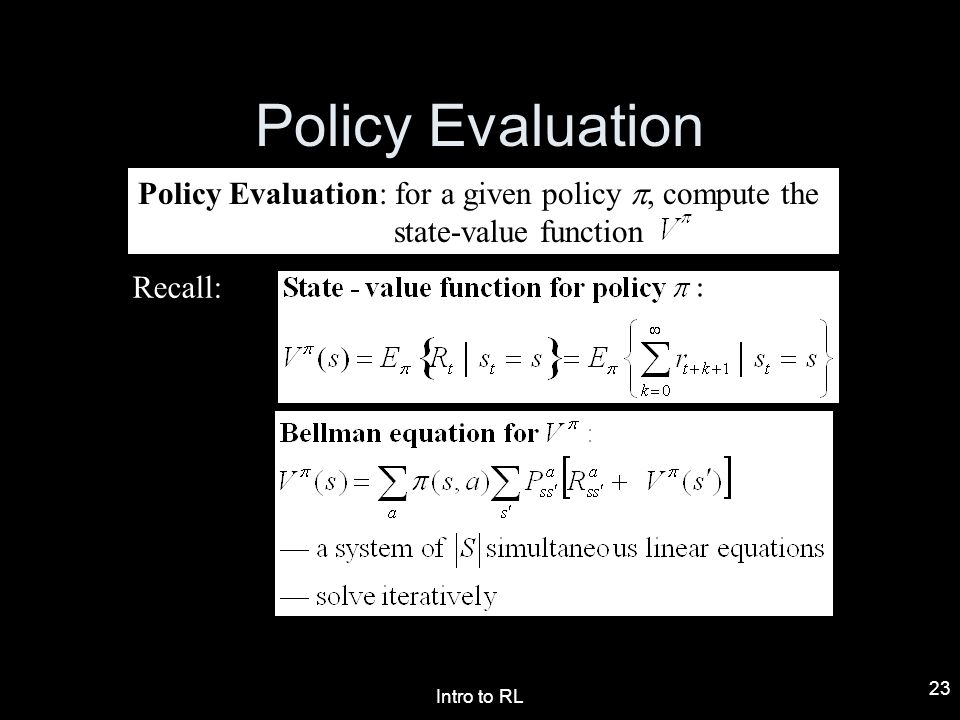 Policy Evaluation Policy Evaluation: for a given policy p, compute the