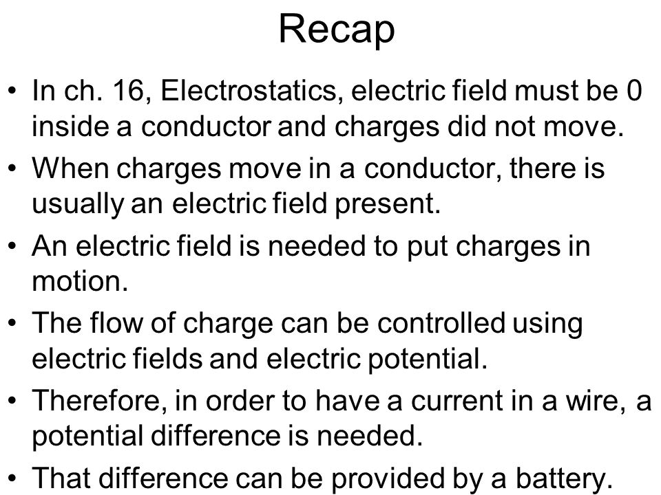 Recap In ch. 16, Electrostatics, electric field must be 0 inside a conductor and charges did not move.