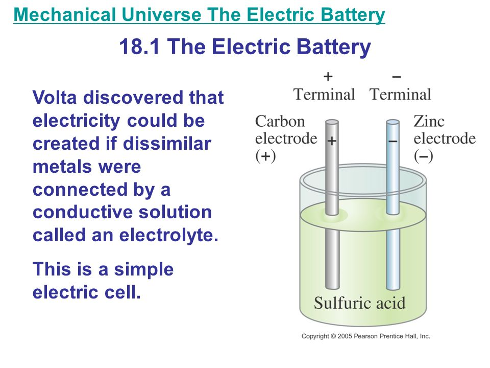 18.1 The Electric Battery Mechanical Universe The Electric Battery