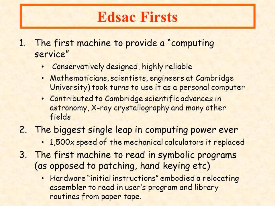 Edsac Firsts The first machine to provide a computing service
