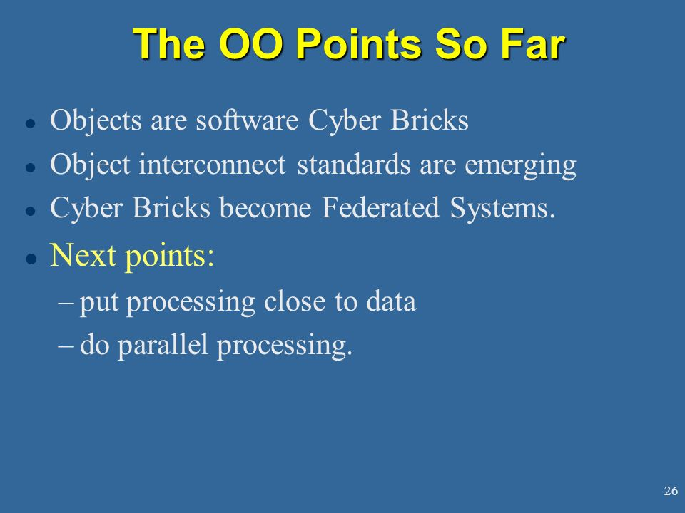 The OO Points So Far Next points: Objects are software Cyber Bricks