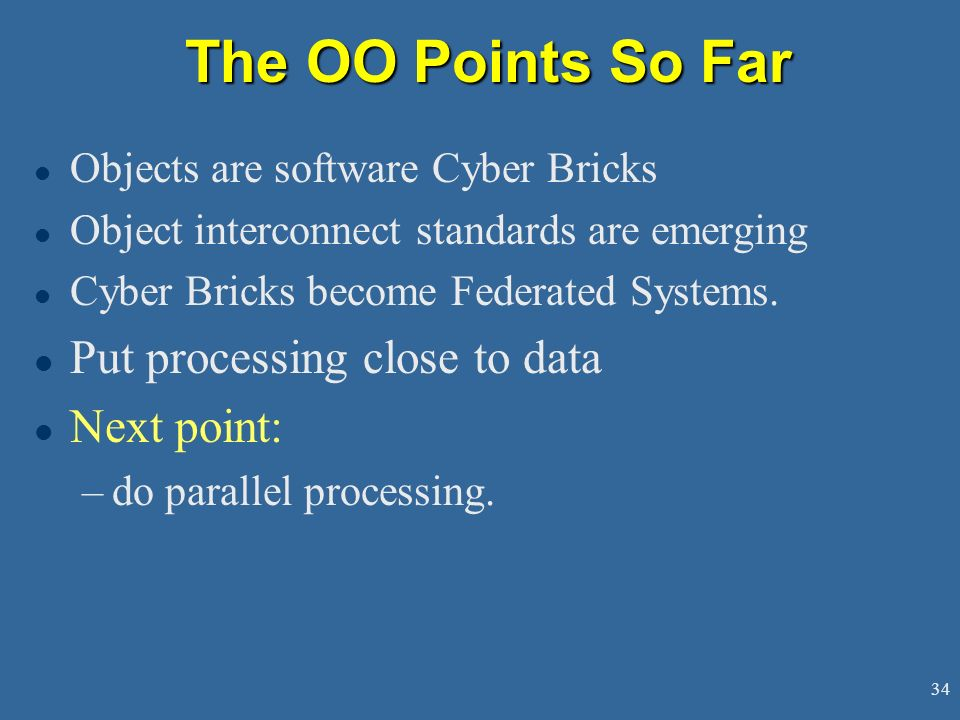 The OO Points So Far Put processing close to data Next point: