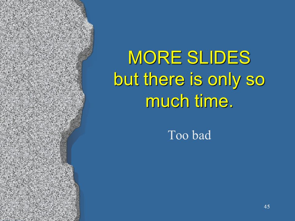MORE SLIDES but there is only so much time.