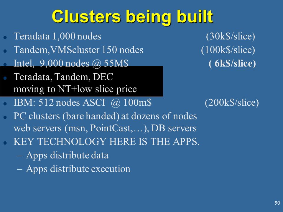 Clusters being built Teradata 1,000 nodes (30k$/slice)