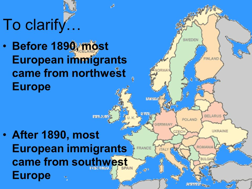 To clarify… Before 1890, most European immigrants came from northwest Europe.