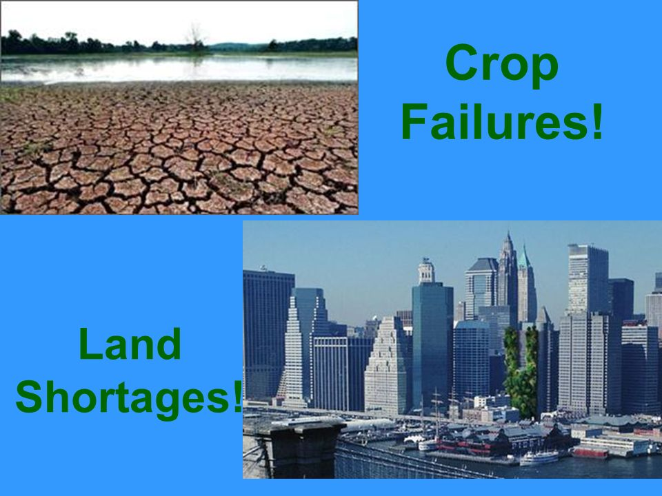 Crop Failures! Land Shortages!