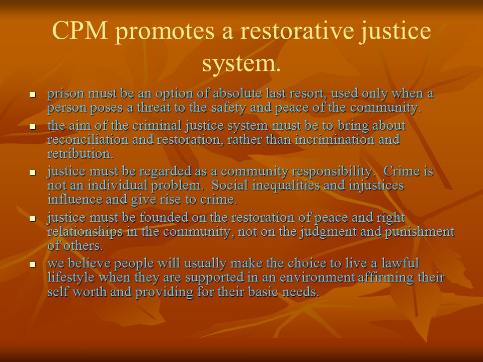 CPM promotes a restorative justice system.