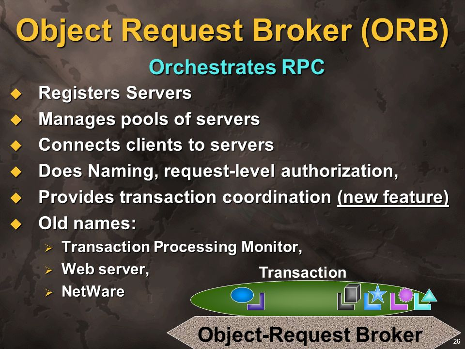 Object Request Broker (ORB) Orchestrates RPC
