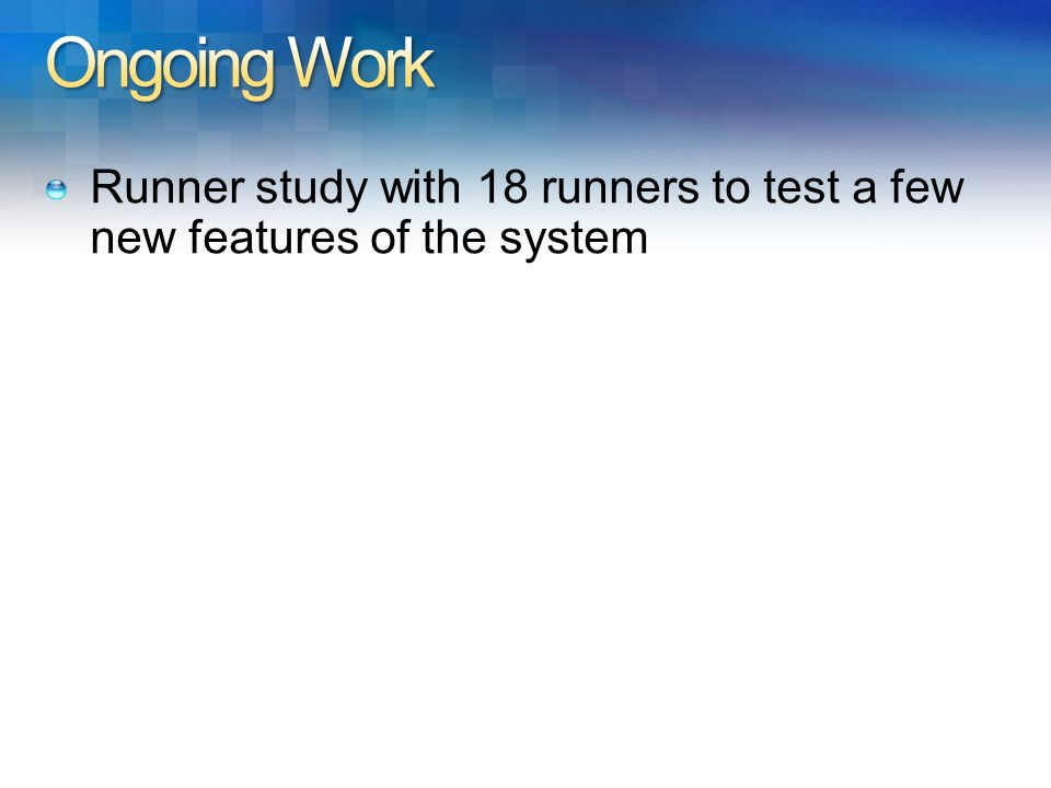 Ongoing Work Runner study with 18 runners to test a few new features of the system