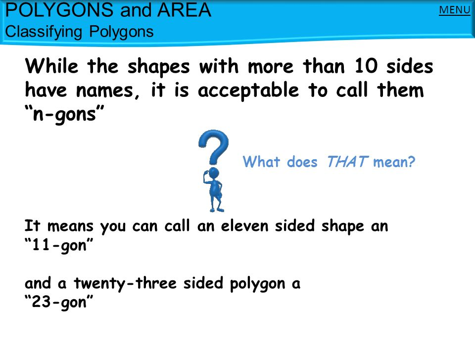 POLYGONS and AREA Classifying Polygons Angles in Polygons