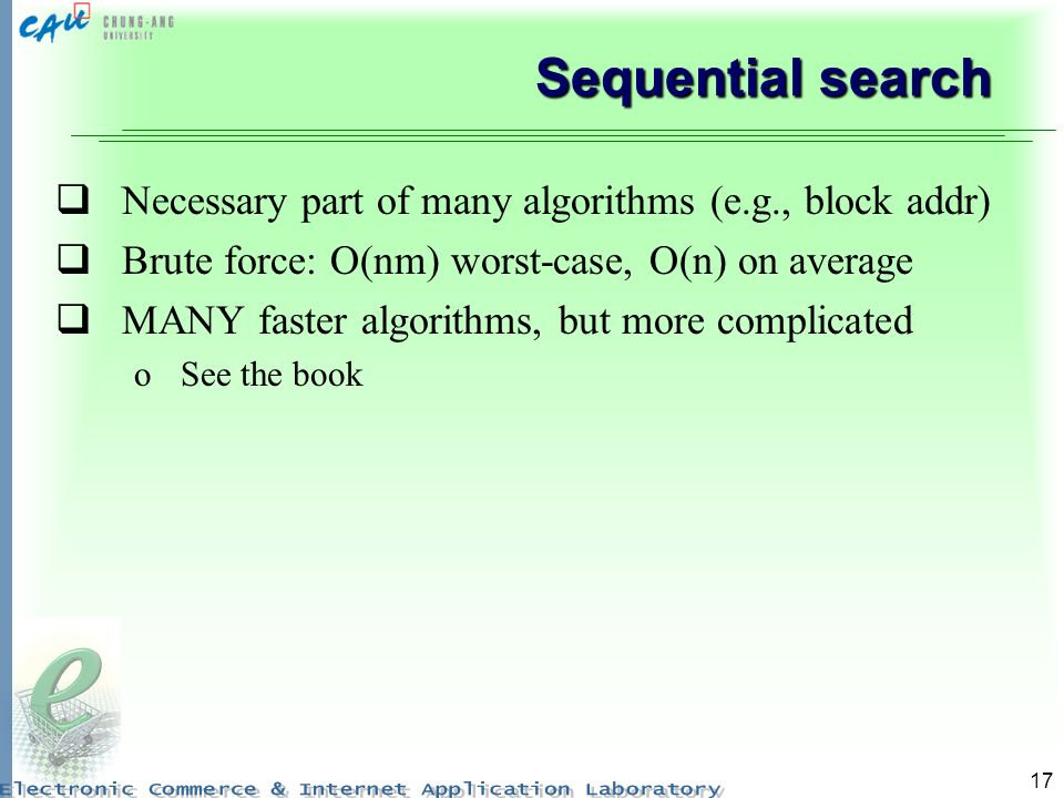 Sequential search Necessary part of many algorithms (e.g., block addr)
