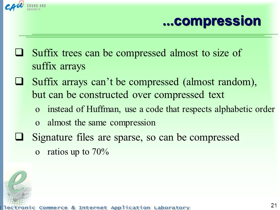 ...compression Suffix trees can be compressed almost to size of suffix arrays.