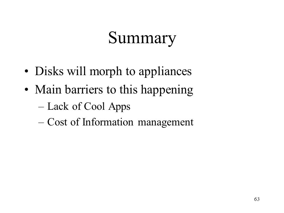 Summary Disks will morph to appliances Main barriers to this happening