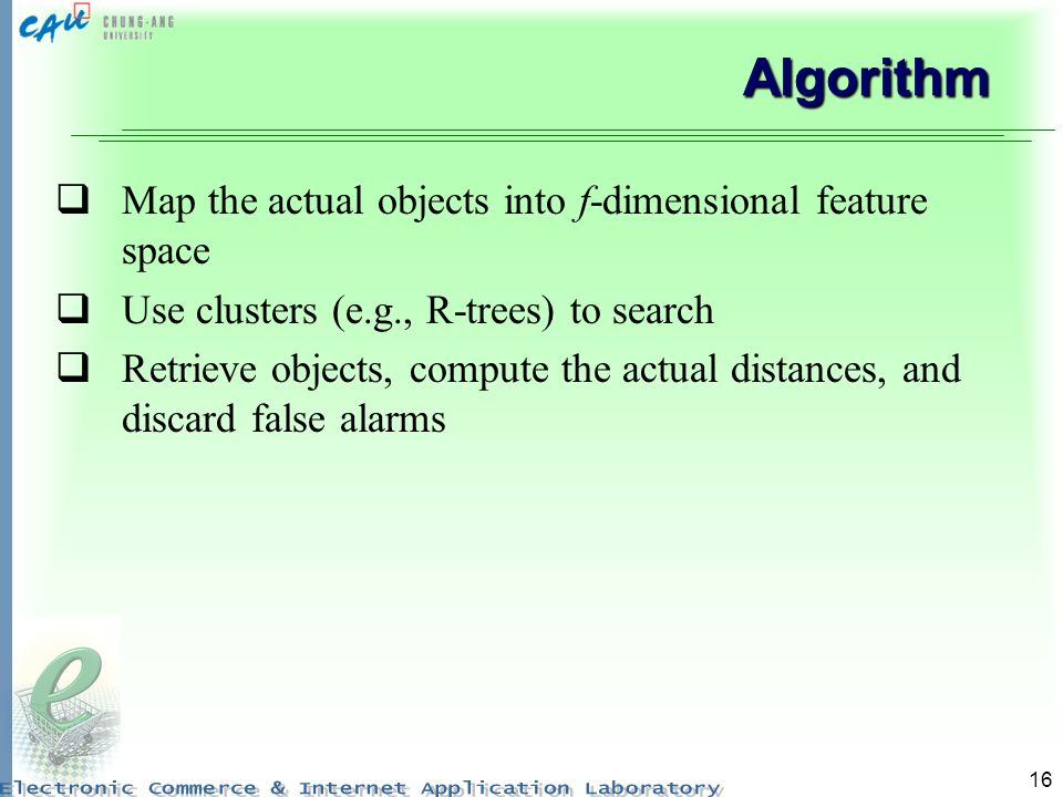 Algorithm Map the actual objects into f-dimensional feature space