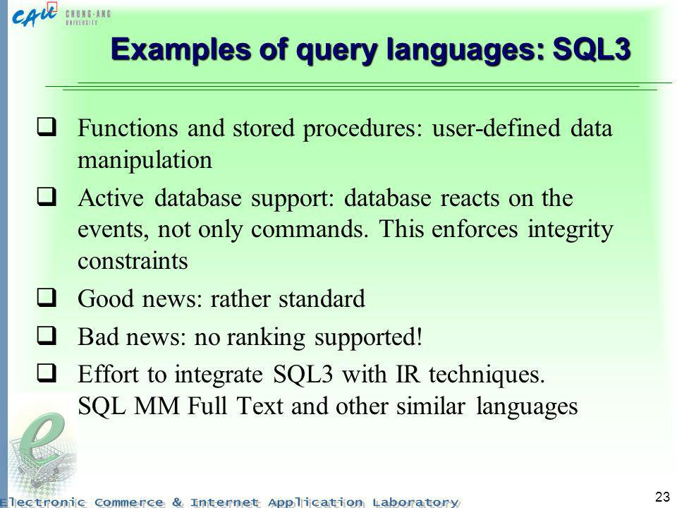 Examples of query languages: SQL3