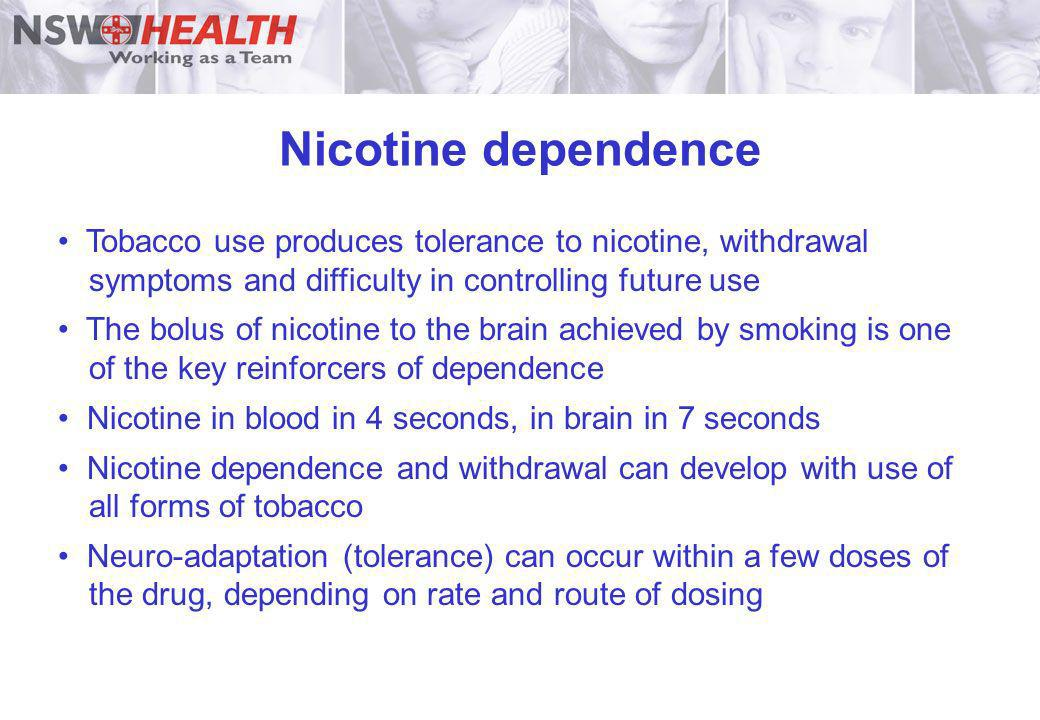 Nicotine dependence Tobacco use produces tolerance to nicotine, withdrawal symptoms and difficulty in controlling future use.