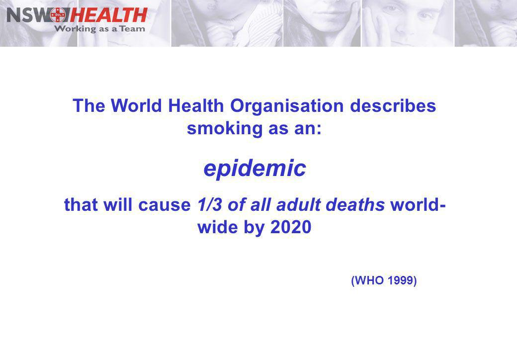 epidemic The World Health Organisation describes smoking as an: