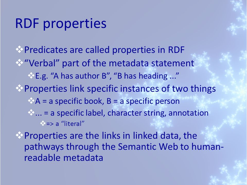 RDF properties Predicates are called properties in RDF